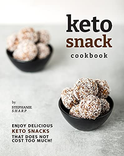 Keto Snack Cookbook: Enjoy Delicious Keto Snacks That Does Not Cost Too Much!