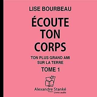 Ecoute ton corps     Ton plus grand ami sur terre              De :                                                                                                                                 Lise Bourbeau                               Lu par :                                                                                                                                 Patricia Tulasne                      Durée : 2 h et 34 min     93 notations     Global 4,5