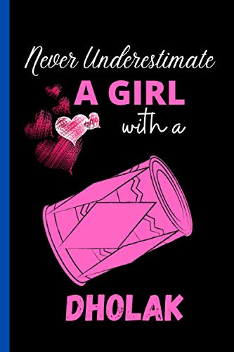 Never Underestimate A Girl With A Dholak: Cute Wide Ruled Notebook. Pretty Lined Journal & Diary for Writing & Note Taking for Girls and Women Journal ... , Dholak Notebook, Gift for Women and Girl