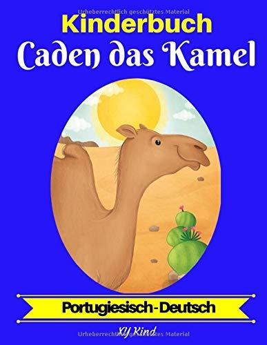 Kinderbuch: Caden das Kamel (Portugiesisch-Deutsch) (Portugiesisch-Deutsch Zweisprachiges Kinderbuch, Band 2)