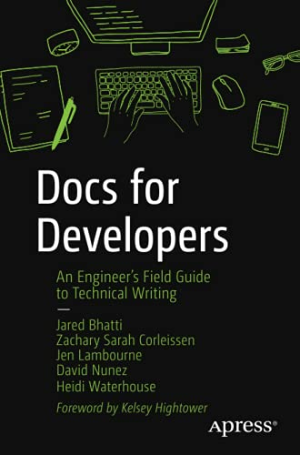 Compare Textbook Prices for Docs for Developers: An Engineer's Field Guide to Technical Writing 1st ed. Edition ISBN 9781484272169 by Bhatti, Jared,Corleissen, Zachary Sarah,Lambourne, Jen,Nunez, David,Waterhouse, Heidi