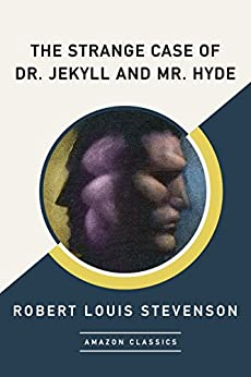 The Strange Case of Dr. Jekyll and Mr. Hyde (AmazonClassics Edition) (English Edition) van [Robert Louis Stevenson]