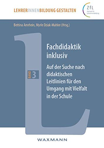 Fachdidaktik inklusiv: Auf der Suche nach didaktischen Leitlinien für den Umgang mit Vielfalt in der Schule (LehrerInnenbildung gestalten)