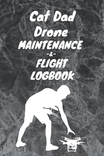 Cat Dad Drone Maintenance and Flight LogBook: Drone Log Book Gift For Cat Dad / Ultimate UAS Drone Pilot Owner Gift Gift, 100 Pages, 6x9, Soft Cover, Matte Finish