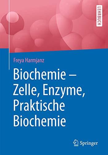 Biochemie - Zelle, Enzyme, Praktische Biochemie (German Edition)