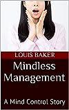 Mindless Management: A Mind Control Story