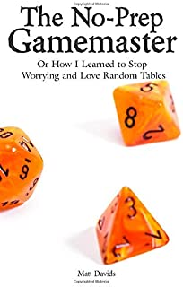 The No-Prep Gamemaster: Or How I Learned to Stop Worrying and Love Random Tables