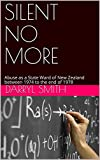 SILENT NO MORE: Abuse as a State Ward of New Zealand between 1974 to the end of 1978 (English Edition)