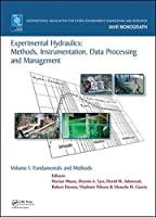 Experimental Hydraulics: Methods, Instrumentation, Data Processing and Management: Volume I: Fundamentals and Methods (IAHR Monographs)