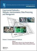 Experimental Hydraulics: Methods, Instrumentation, Data Processing and Management: Volume I: Fundamentals and Methods (IAHR Monographs)