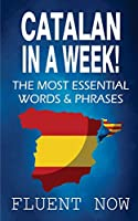 Catalan: Learn Catalan in a Week! The Most Essential Words & Phrases in Catalan: The Ultimate Phrasebook for Catalan language Beginners (Learn Catalan, Catalan Phrases, Catalan Language)