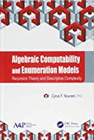 Algebraic Computability and Enumeration Models: Recursion Theory and Descriptive Complexity