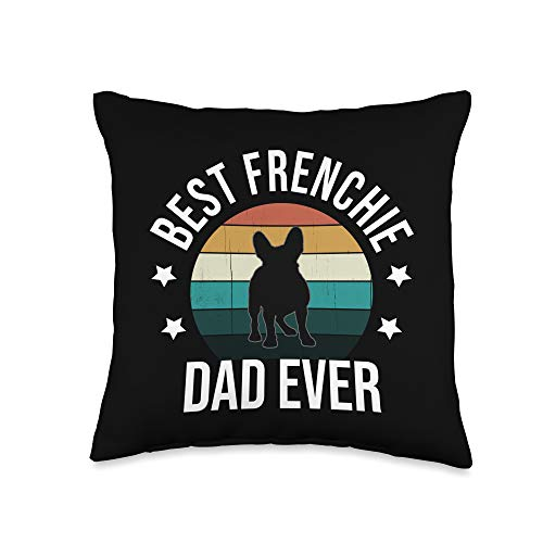 French Bulldog Funny Gifts Best Frenchie Dad Ever: French Bulldog Fathers Day Gift Idea Throw Pillow, 16x16, Multicolor