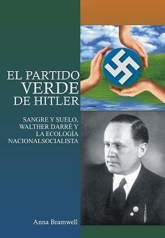 El partido verde de Hitler : sangre y suelo, Walther Darré y la ecología nacionalsocialista