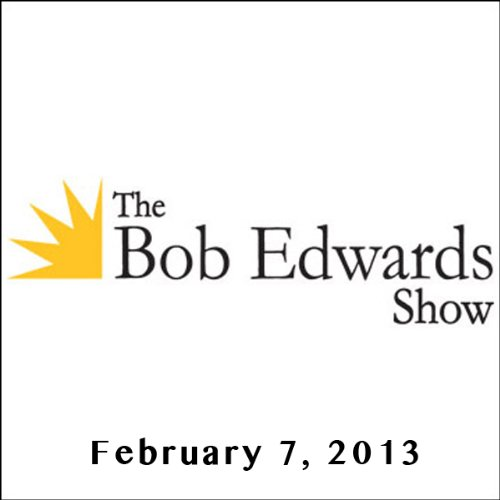 The Bob Edwards Show, Donald Gross, Arturo Sandoval, and Pat Metheny, February 7, 2013 audiobook cover art