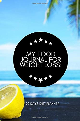 My Food Journal for Weight Loss: 90 Days Diet Planner: Compact All in One Organizer, Book, Tracker Guide Notebook to Monitor and Track Daily Food ... pages. (Food Diet & fitness Diary, Band 34)