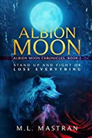 Albion Moon: Albion Moon Chronicles: Book One