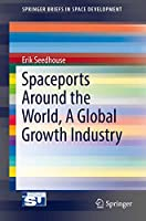 Spaceports Around the World, A Global Growth Industry (SpringerBriefs in Space Development)