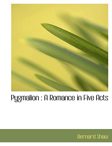 Pygmalion: A Romance in Five Acts