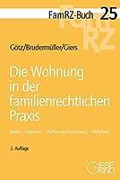 Die Wohnung in der familienrechtlichen Praxis: Miete - Eigentum - Wohnungsueberlassung - Verfahren