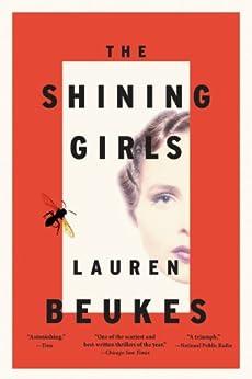 The Shining Girls: A Novel by [Lauren Beukes]
