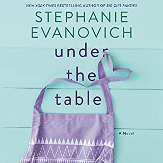 Under the Table     A Novel              By:                                                                                                                                 Stephanie Evanovich                               Narrated by:                                                                                                                                 Katie Schorr                      Length: 6 hrs and 25 mins     12 ratings     Overall 4.3