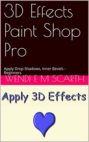 3D Effects Paint Shop Pro: Apply Drop Shadows, Inner Bevels - Beginners (Paint Shop Pro Made Easy by Wendi E M Scarth Book 94) (English Edition)