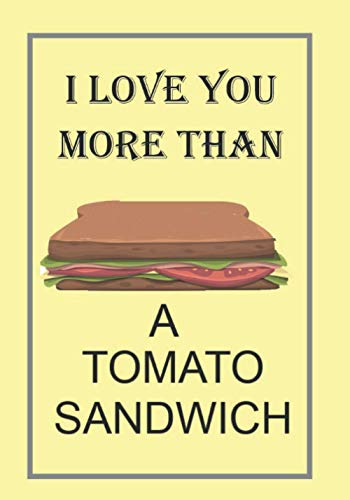 I LOVE YOU MORE THAN A TOMATO SANDWICH: THIS IS A FAKE COVER...