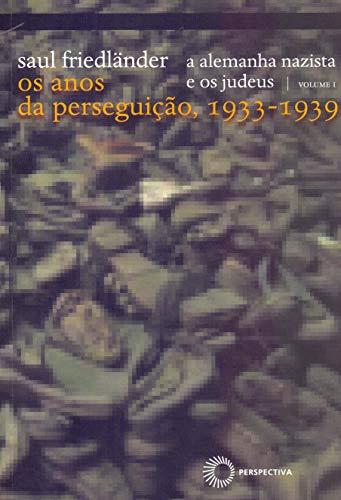 A alemanha nazista e os judeus: vol 1