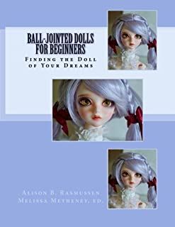 Ball-Jointed Dolls for Beginners: Finding the Doll of Your Dreams by Alison Boyd Rasmussen (2011-06-22)