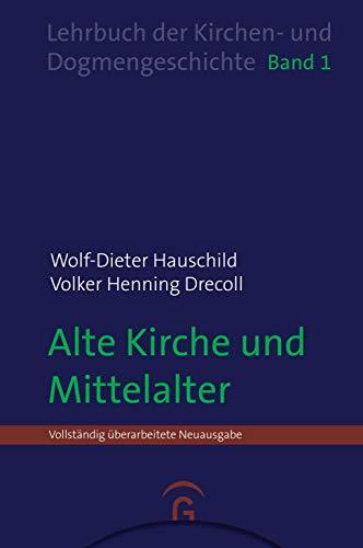 Alte Kirche und Mittelalter (Wolf-Dieter Hauschild: Lehrbuch der Kirchen- und Dogmengeschichte, Band 1)