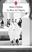 Le Blanc De L'Algerie (Ldp Litterature) (French Edition) by Assia Djebar(2002-08-01)