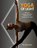 Yoga of Light: Awaken Chakra Energies through the Triangles of Light