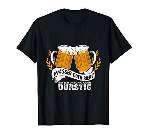 Wasser Oder Bier? Bin Ich Dreckig Oder Durstig? T-Shirt