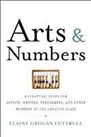 Arts & Numbers: A Financial Guide for Artists, Writers, Performers, and Other Members of the Creative Class by Elaine Grogan Luttrull(2013-05-14)