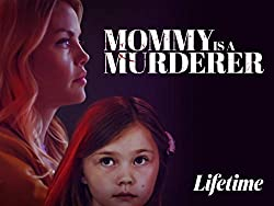 Mommy is a Murderer (2020 Lifetime) – Lifetime Uncorked