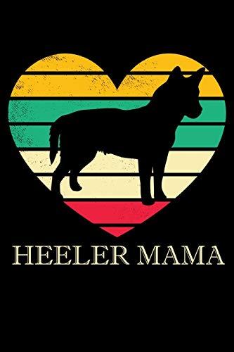 Heeler Mama: 6x9 150 Page Journal-Style Notebook for Heeler lovers, Heeler Pet Owners, and Heeler Dog Trainers