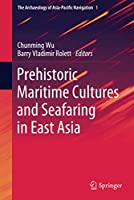 Prehistoric Maritime Cultures and Seafaring in East Asia (The Archaeology of Asia-Pacific Navigation, 1)