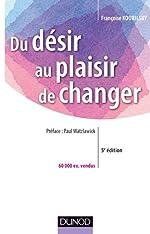 Du désir au plaisir de changer - Le coaching du changement - Le coaching du changement de Françoise Kourilsky