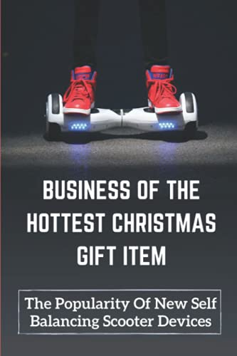 Business Of The Hottest Christmas Gift Item: The Popularity Of New Self Balancing Scooter Devices: Tackle The Business From A Wholesale