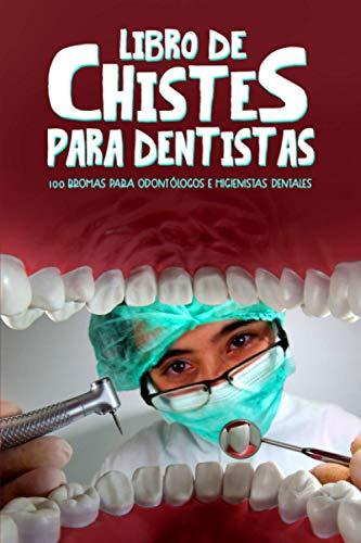 Libro de chistes para dentistas: 100 bromas para odontólogos e higienistas dentales
