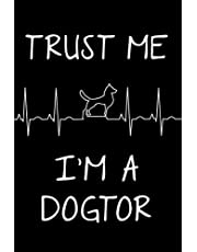 Trust Me I'm a Dogtor: Blank Lined Journal Notebook Funny Dog Lover Notebook, Ruled, Writing Book, Sarcastic Gag Journal Veterinarians Dog Trainer Gifts Dog Rescue Gifts