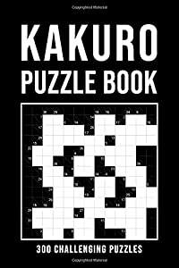 Kakuro Puzzle Book For Adults: 300 Logic Puzzles   easy - medium - hard   Cross Sums Puzzle Book   Grid Variety From 6x6 To 13x13   With Solutions
