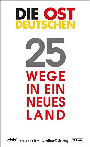 Die Ostdeutschen: 25 Wege in ein neues Land (Politik & Zeitgeschichte)