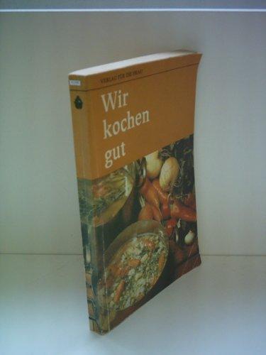 Verlagsredaktion: Wir kochen gut - Verlag: Verlag für die Frau [Auflage: 21. Auflage]