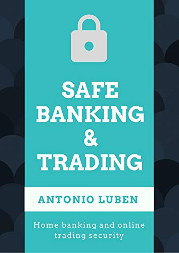 Safe Banking & Trading: Home banking and online trading security (English Edition)