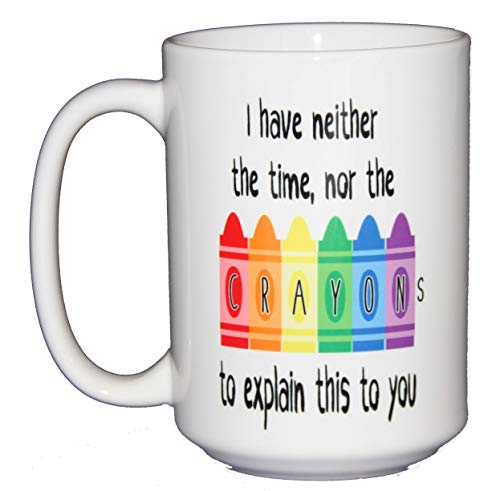 Snarky Comeback Coffee Mugs - I Have Neither the Time Nor Crayons to Explain This to You - Epic Burn (Time Nor Crayons)