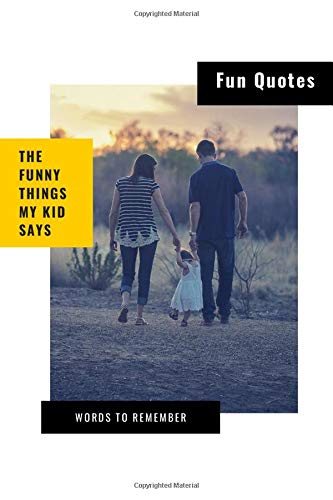 The Funny Things My Kid Says - Fun Quotes - Words to Remember: Cute parent's journal to jot down their kids most memorable quotes; speech bubbles on every page and room for notes at the end
