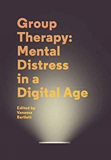 Group Therapy: Mental Distress in a Digital Age: A User Guide by Vanessa Bartlett (2015-03-09)