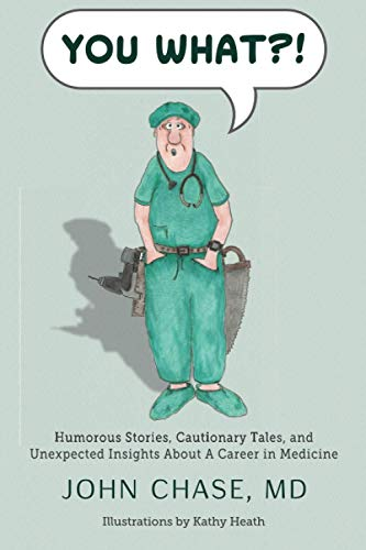 Compare Textbook Prices for You What?!: Humorous Stories, Cautionary Tales, and Unexpected Insights About A Career in Medicine  ISBN 9781949550450 by Chase, Dr. John